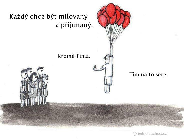 Každý chce být milovaný a přijímaný. Kromě Tima.