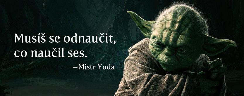 citat-mistr-yoda-musis-se-odnaucit-co-naucil-ses-jedno-duchost