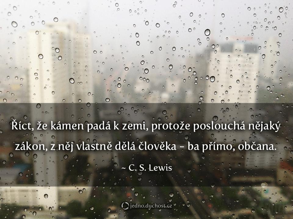 citat-c-s-lewis-rict-ze-kamen-pada-protoze-posloucha-nejaky-zakon-z-nej-dela-clveka-ba-primo-obcana